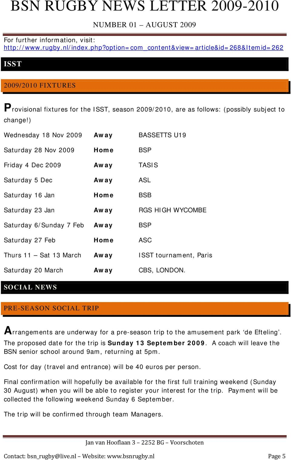 ) Wednesday 18 Nov 2009 Away BASSETTS U19 Saturday 28 Nov 2009 Home BSP Friday 4 Dec 2009 Away TASIS Saturday 5 Dec Away ASL Saturday 16 Jan Home BSB Saturday 23 Jan Away RGS HIGH WYCOMBE Saturday
