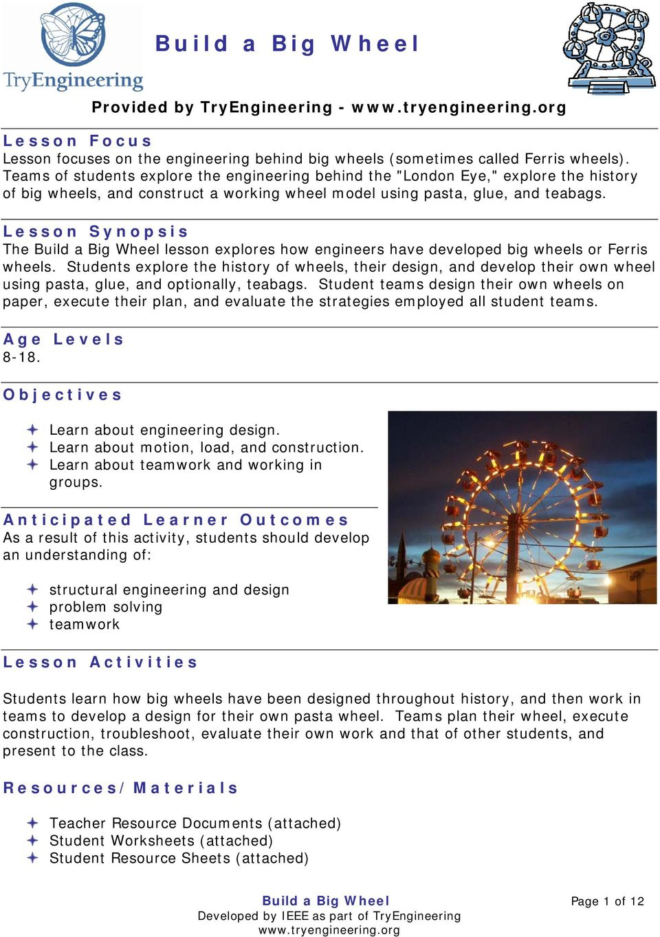 Lesson Synopsis The Build a Big Wheel lesson explores how engineers have developed big wheels or Ferris wheels.