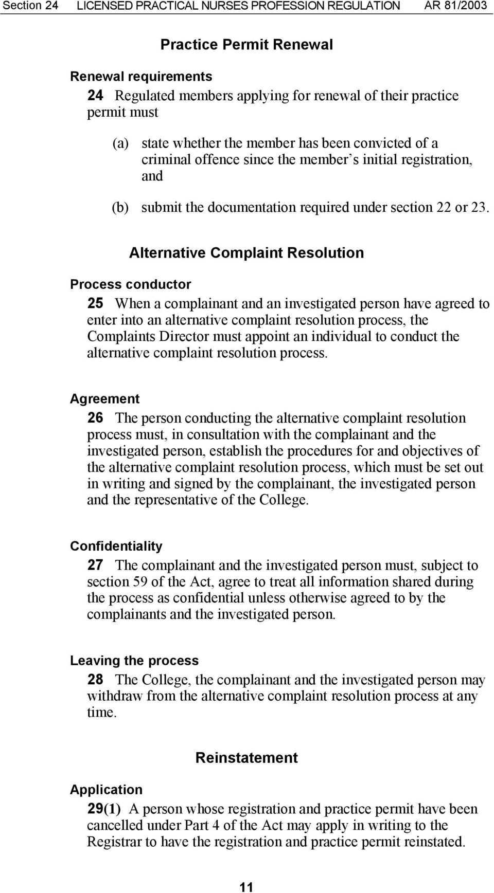 Alternative Complaint Resolution Process conductor 25 When a complainant and an investigated person have agreed to enter into an alternative complaint resolution process, the Complaints Director must