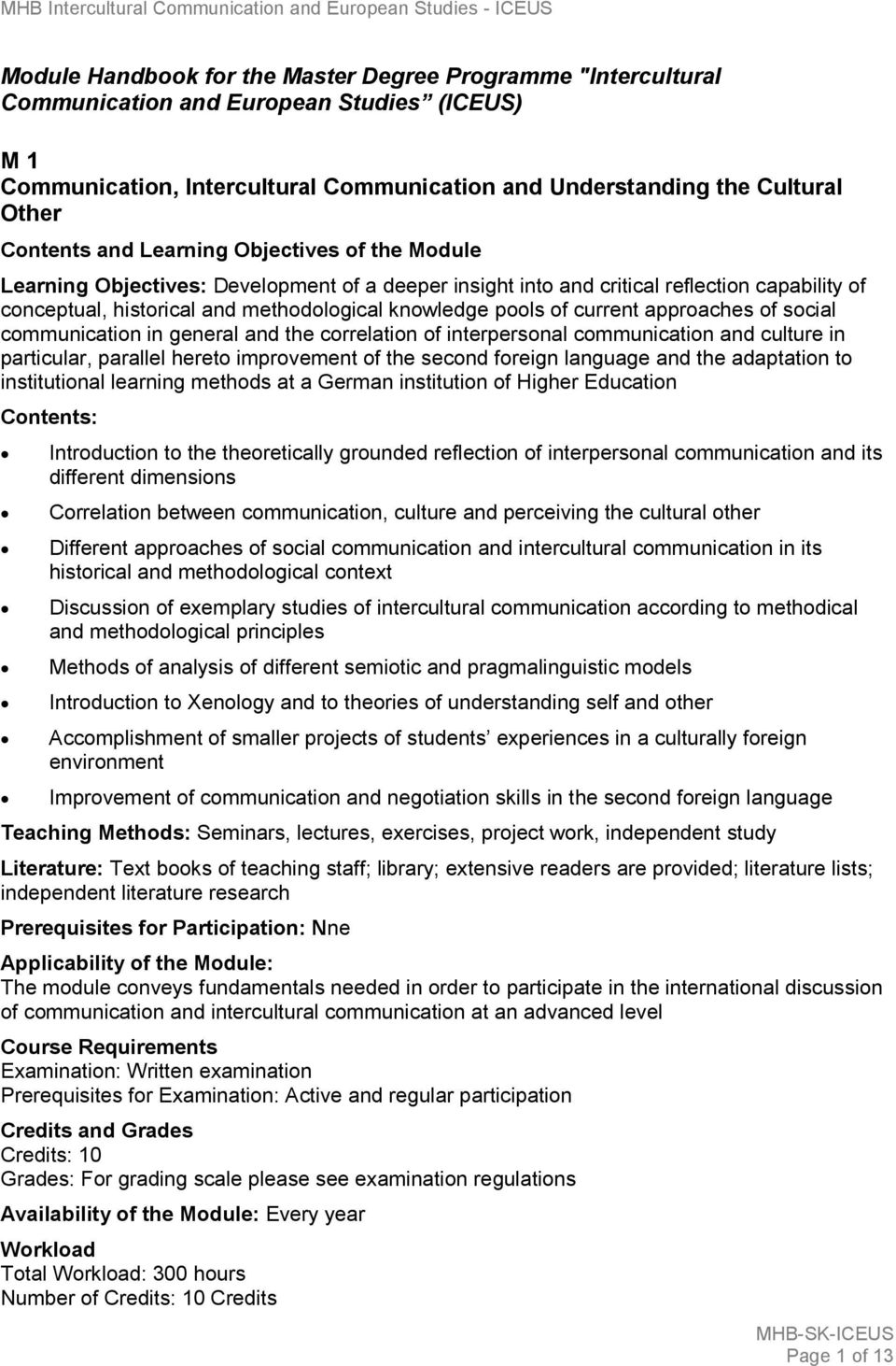 general and the correlation of interpersonal communication and culture in particular, parallel hereto improvement of the second foreign language and the adaptation to institutional learning methods