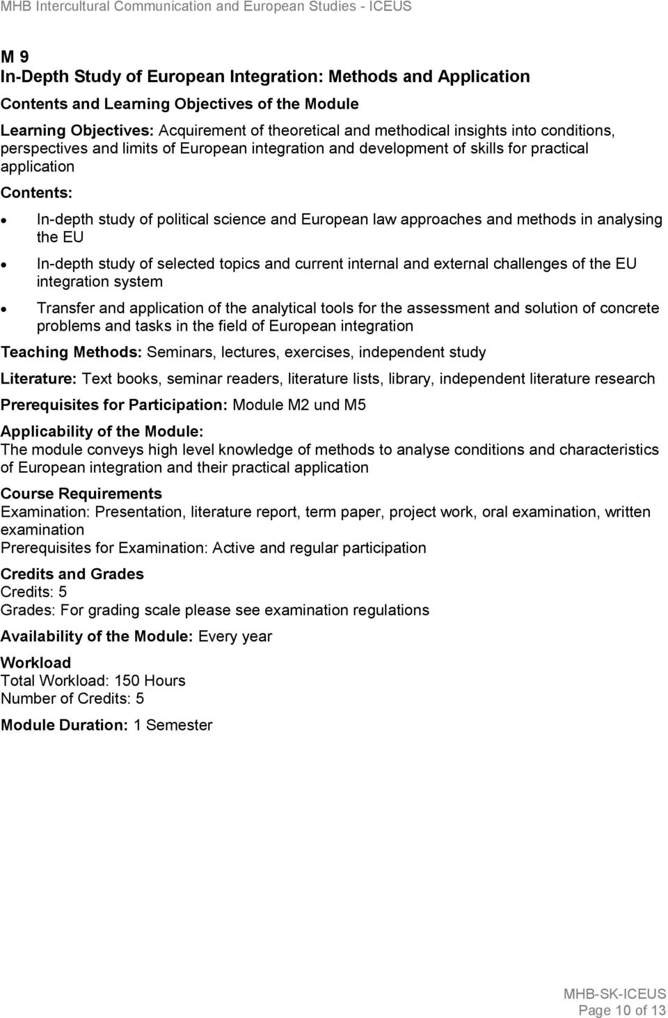 current internal and external challenges of the EU integration system Transfer and application of the analytical tools for the assessment and solution of concrete problems and tasks in the field of