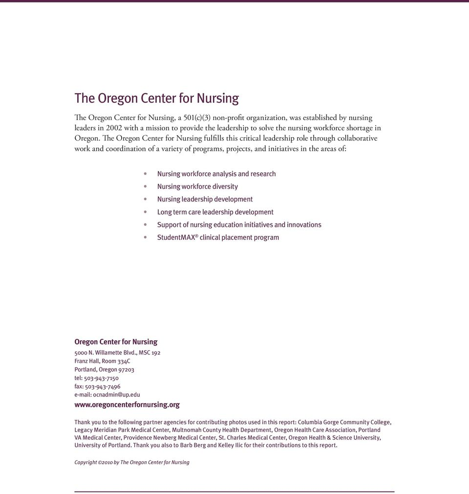 The Oregon Center for Nursing fulfills this critical leadership role through collaborative work and coordination of a variety of programs, projects, and initiatives in the areas of: Nursing workforce