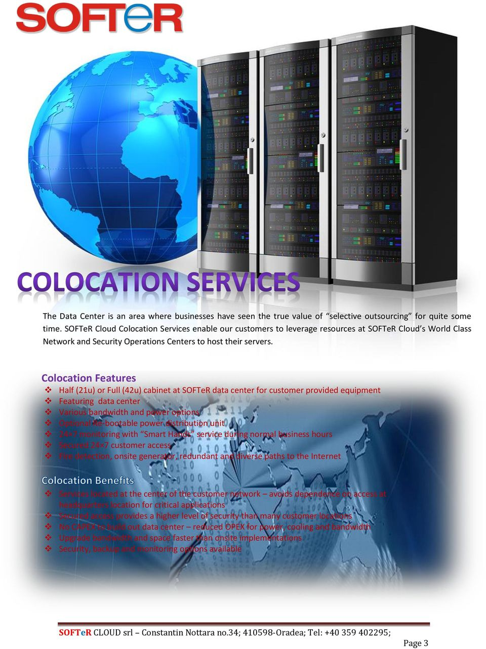 Colocation Features Half (21u) or Full (42u) cabinet at SOFTeR data center for customer provided equipment Featuring data center Various bandwidth and power options Optional Re-bootable power