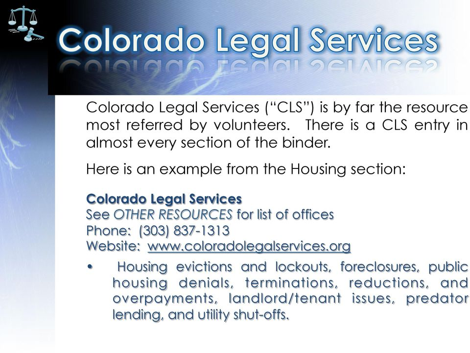 Here is an example from the Housing section: Colorado Legal Services See OTHER RESOURCES for list of offices Phone: (303)