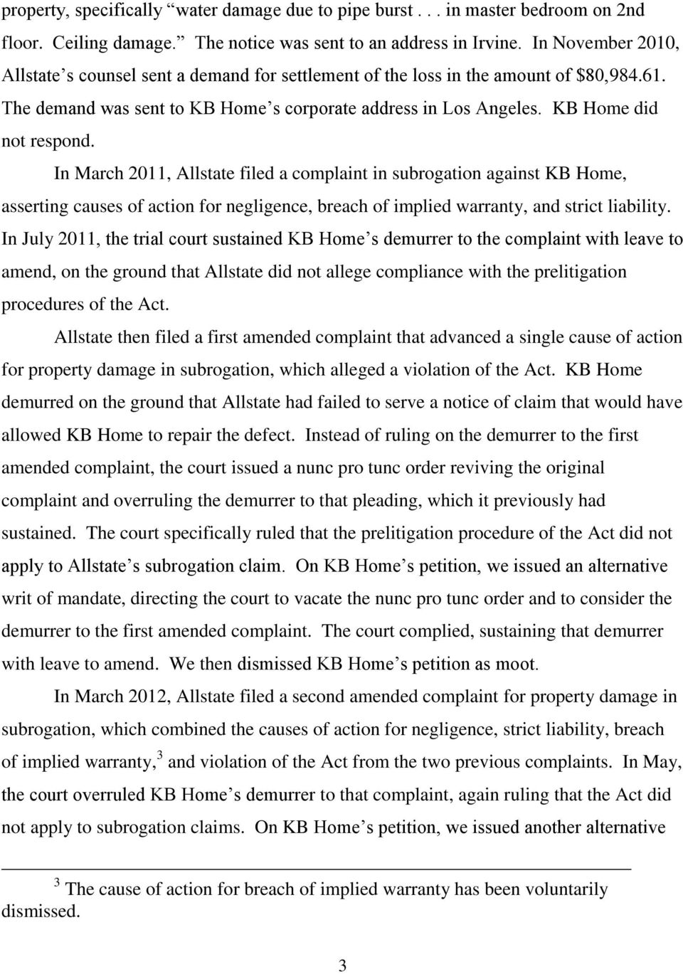 In March 2011, Allstate filed a complaint in subrogation against KB Home, asserting causes of action for negligence, breach of implied warranty, and strict liability.