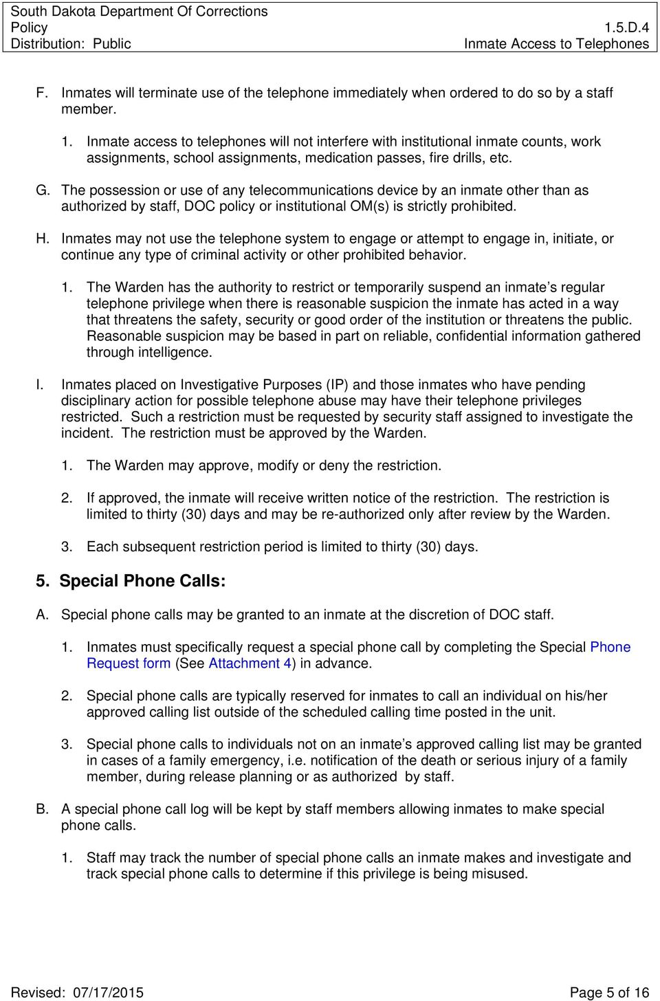 The possession or use of any telecommunications device by an inmate other than as authorized by staff, DOC policy or institutional OM(s) is strictly prohibited. H.