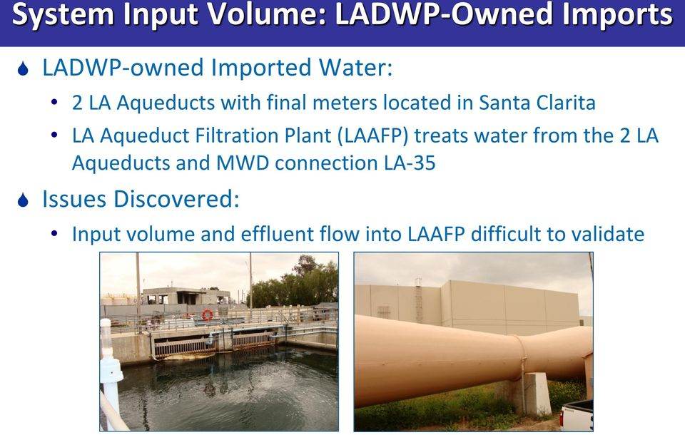 Plant (LAAFP) treats water from the 2 LA Aqueducts and MWD connection LA-35
