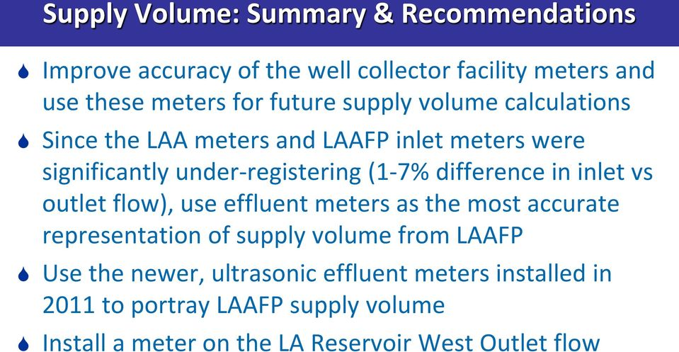 difference in inlet vs outlet flow), use effluent meters as the most accurate representation of supply volume from LAAFP Use