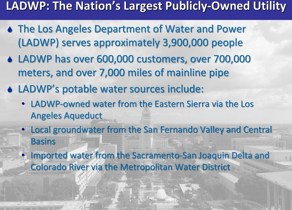 water sources include: LADWP-owned water from the Eastern Sierra via the Los Angeles Aqueduct Local groundwater from the San