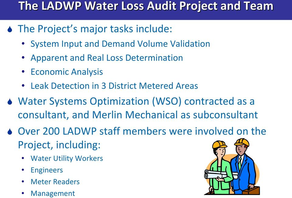 Water Systems Optimization (WSO) contracted as a consultant, and Merlin Mechanical as subconsultant Over 200