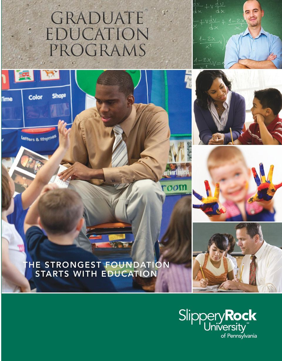 If you re ready to help students develop foundations that will last a lifetime, Slippery Rock University is the place to start. To apply, visit: www.sru.