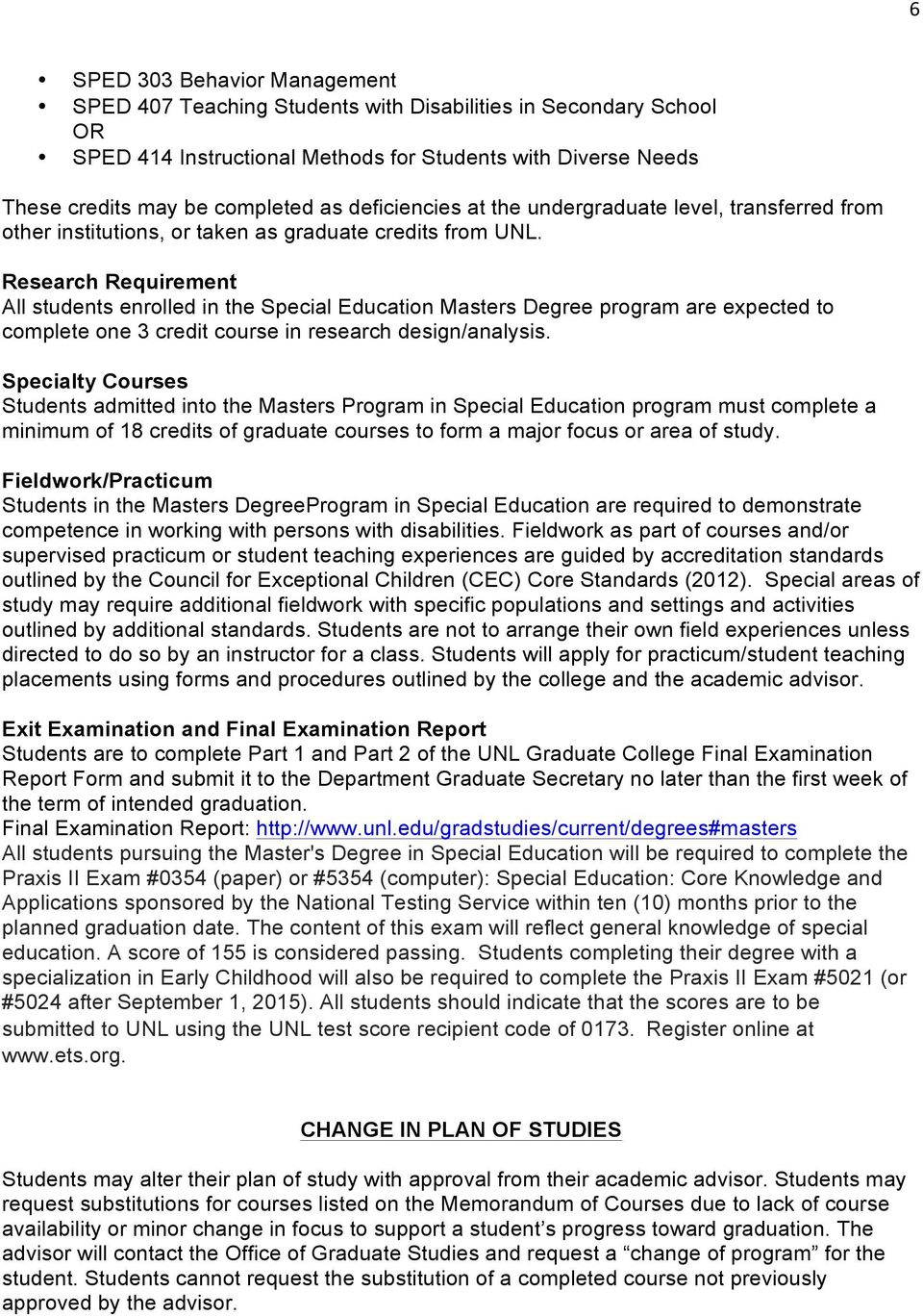 Research Requirement All students enrolled in the Special Education Masters Degree program are expected to complete one 3 credit course in research design/analysis.
