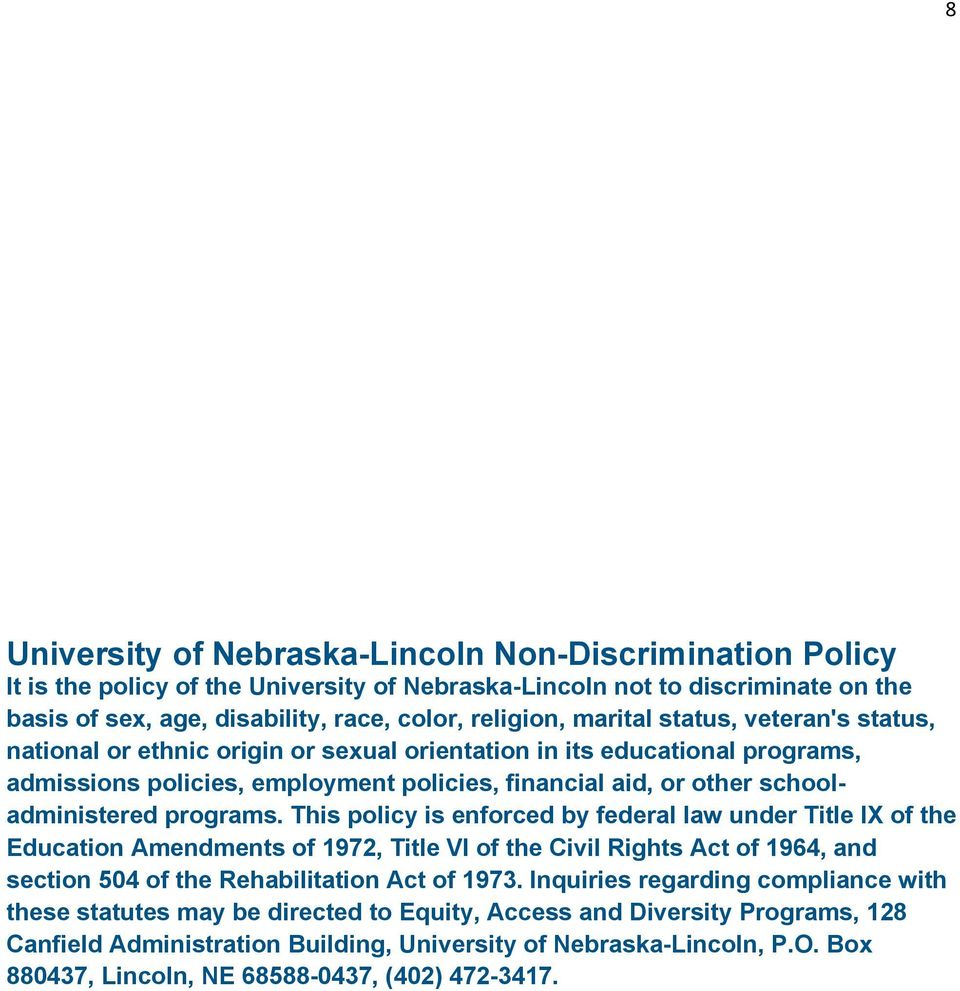 programs. This policy is enforced by federal law under Title IX of the Education Amendments of 1972, Title VI of the Civil Rights Act of 1964, and section 504 of the Rehabilitation Act of 1973.