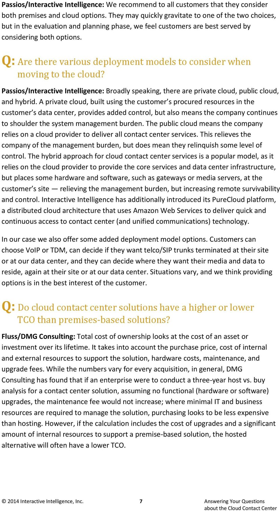 Q: Are there various deployment models to consider when moving to the cloud? Passios/Interactive Intelligence: Broadly speaking, there are private cloud, public cloud, and hybrid.