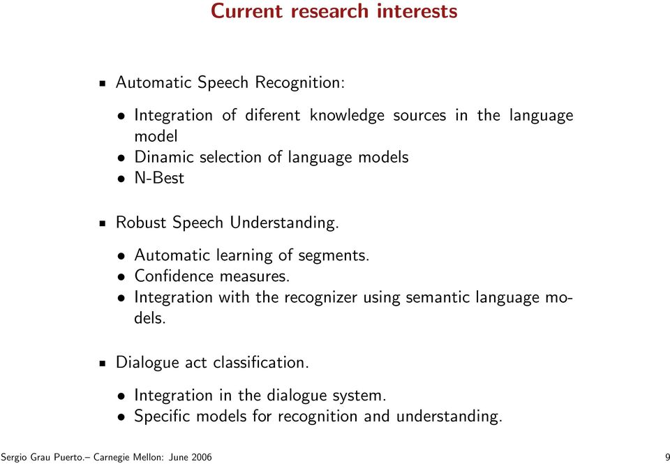 Confidence measures. Integration with the recognizer using semantic language models. Dialogue act classification.