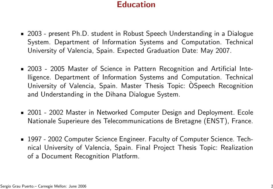 Technical University of Valencia, Spain. Master Thesis Topic: ÒSpeech Recognition and Understanding in the Dihana Dialogue System. 2001-2002 Master in Networked Computer Design and Deployment.