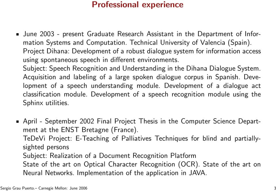 Subject: Speech Recognition and Understanding in the Dihana Dialogue System. Acquisition and labeling of a large spoken dialogue corpus in Spanish. Development of a speech understanding module.