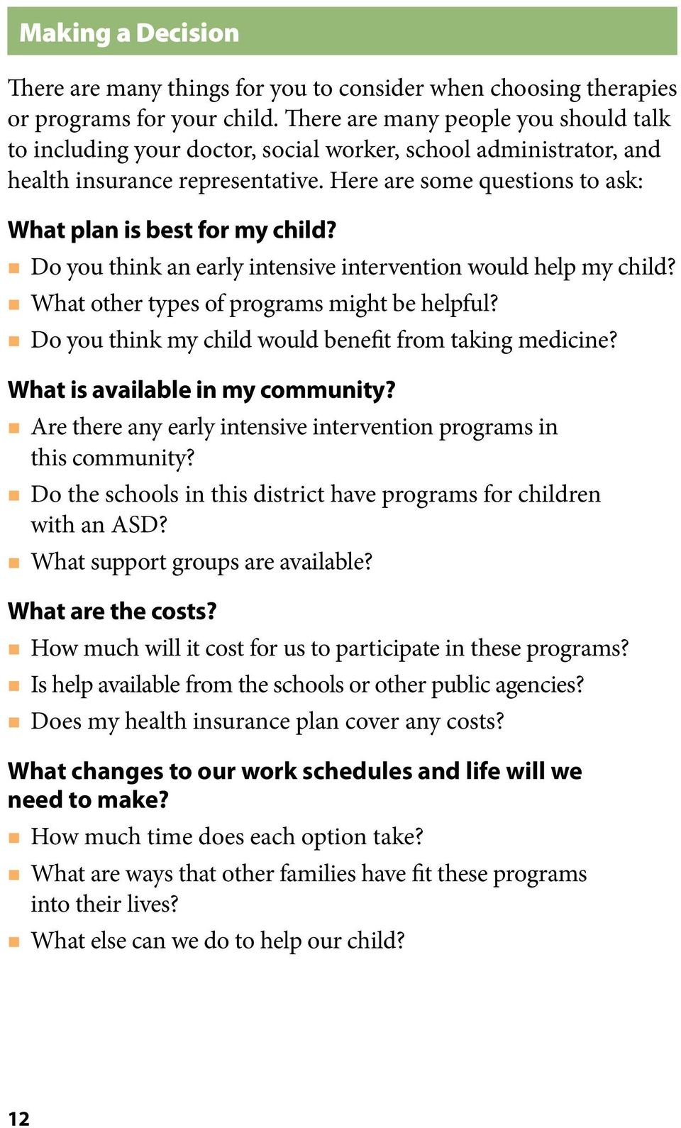 Here are some questions to ask: What plan is best for my child? Do you think an early intensive intervention would help my child? What other types of programs might be helpful?