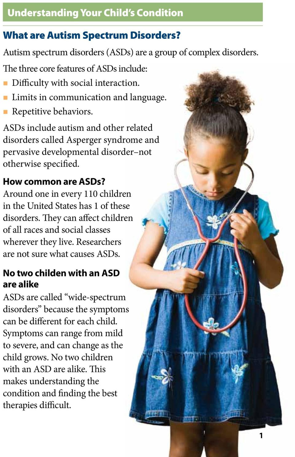 ASDs include autism and other related disorders called Asperger syndrome and pervasive developmental disorder not otherwise specified. How common are ASDs?