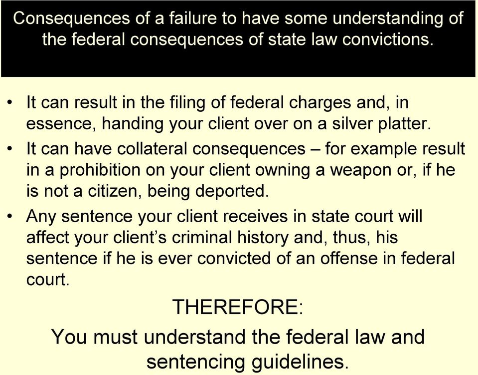 It can have collateral consequences for example result in a prohibition on your client owning a weapon or, if he is not a citizen, being deported.