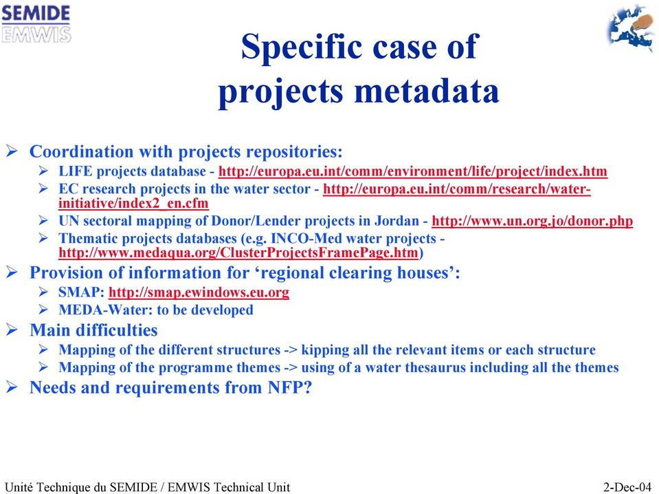 php Thematic projects databases (e.g. INCO-Med water projects - http://www.medaqua.org/clusterprojectsframepage.htm) Provision of information for regional clearing houses : SMAP: http://smap.ewindows.