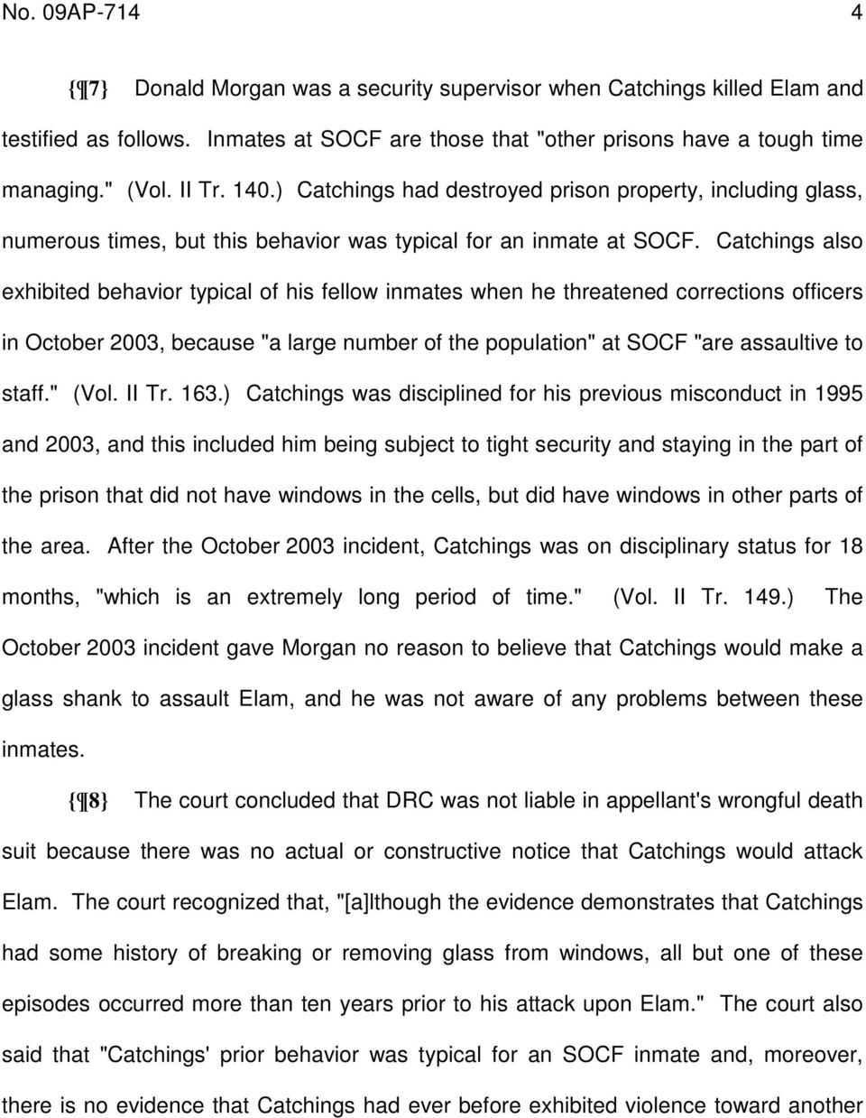 "Catchings also exhibited behavior typical of his fellow inmates when he threatened corrections officers in October 2003, because ""a large number of the population"" at SOCF ""are assaultive to staff."