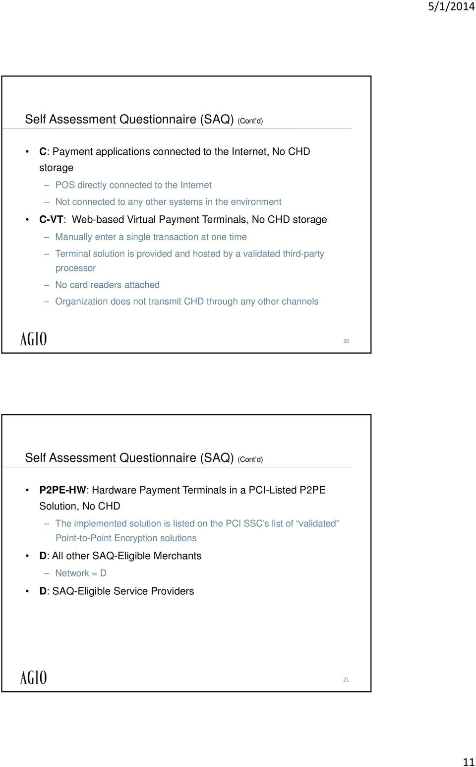 No card readers attached Organization does not transmit CHD through any other channels 20 Self Assessment Questionnaire (SAQ) (Cont d) P2PE-HW: Hardware Payment Terminals in a PCI-Listed P2PE