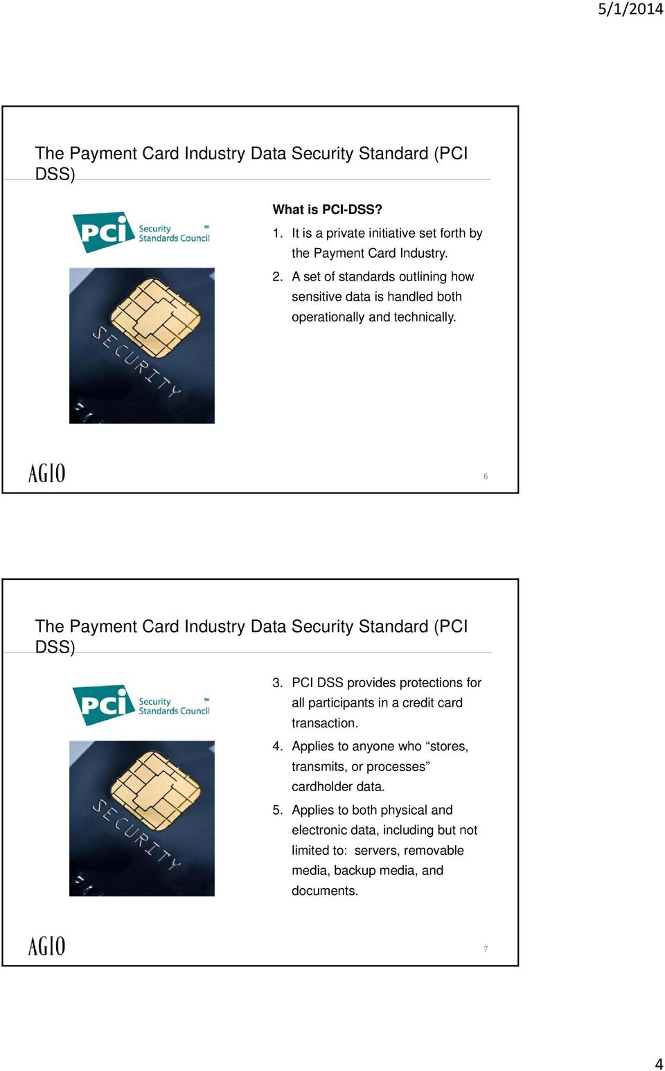 6 The Payment Card Industry Data Security Standard (PCI DSS) 3. PCI DSS provides protections for all participants in a credit card transaction. 4.