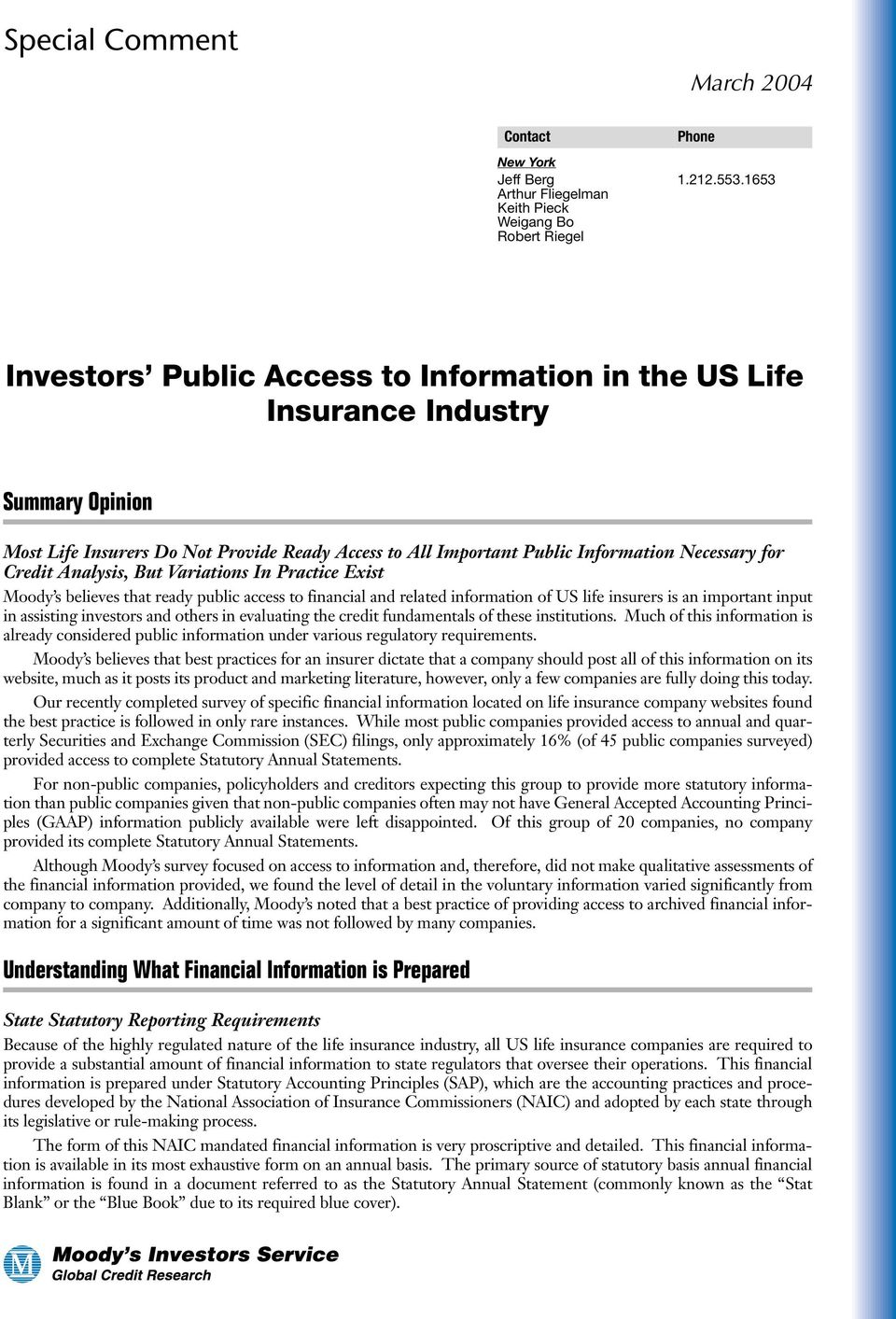All Important Public Information Necessary for Credit Analysis, But Variations In Practice Exist Moody s believes that ready public access to financial and related information of US life insurers is