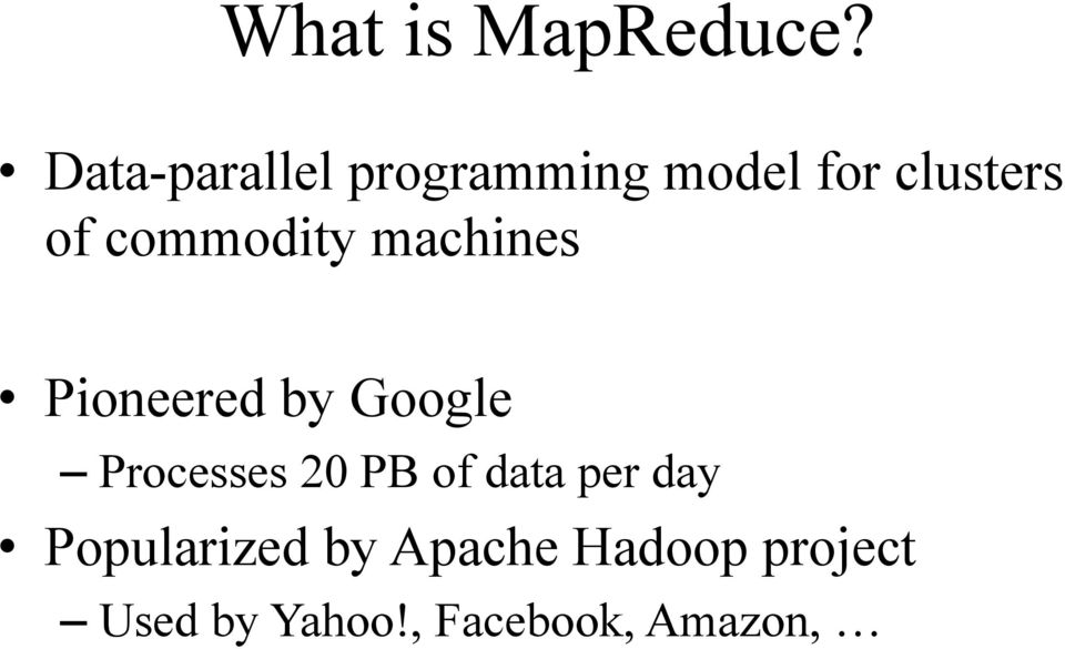 commodity machines Pioneered by Google Processes 20