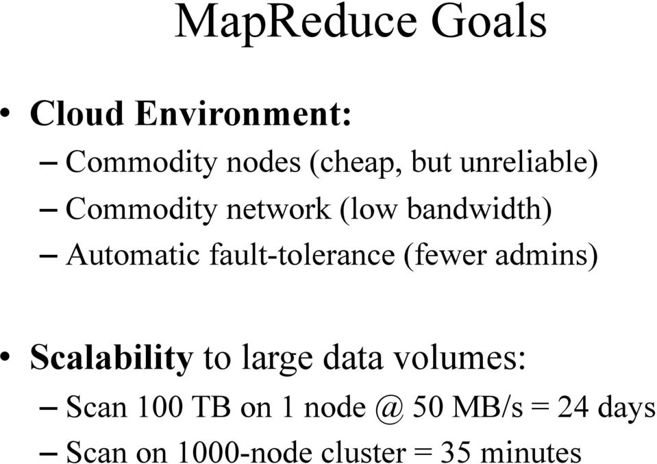 fault-tolerance (fewer admins) Scalability to large data volumes: