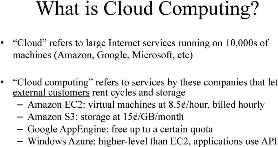 Cloud computing refers to services by these companies that let external customers rent cycles and storage