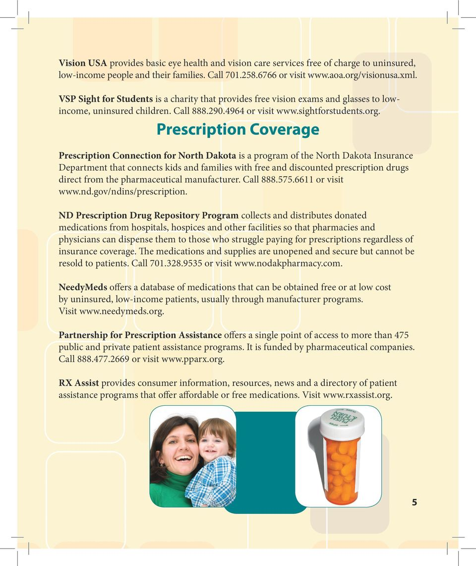 Prescription Coverage Prescription Connection for North Dakota is a program of the North Dakota Insurance Department that connects kids and families with free and discounted prescription drugs direct