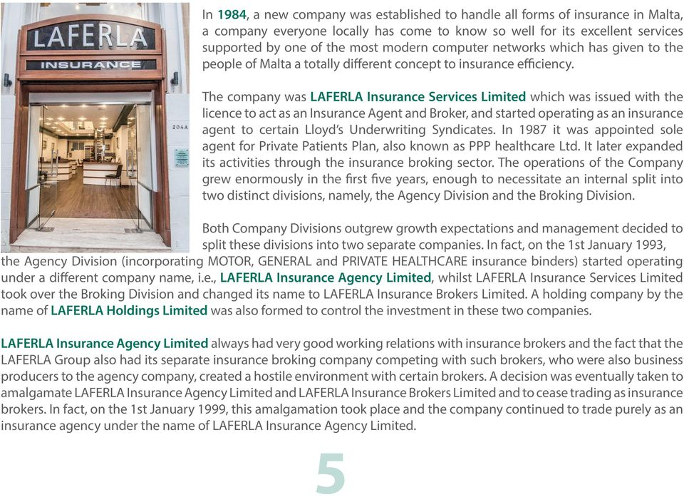 The company was LAFERLA Insurance Services Limited which was issued with the licence to act as an Insurance Agent and Broker, and started operating as an insurance agent to certain Lloyd s