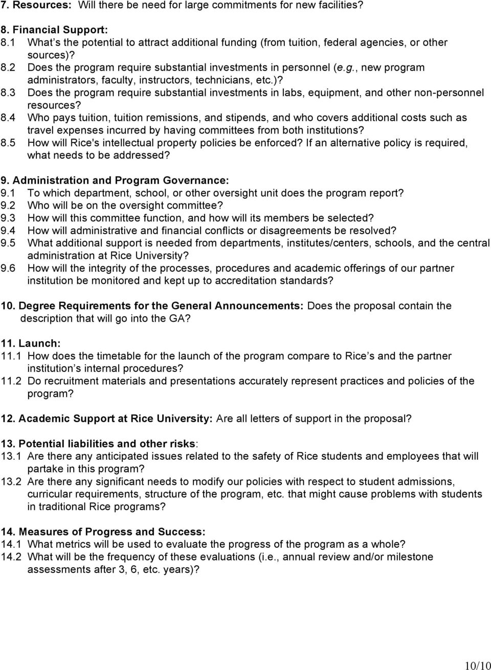 )? 8.3 Does the program require substantial investments in labs, equipment, and other non-personnel resources? 8.4 Who pays tuition, tuition remissions, and stipends, and who covers additional costs such as travel expenses incurred by having committees from both institutions?