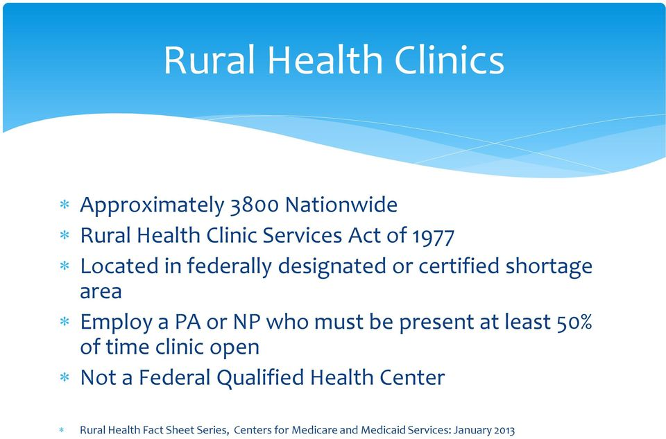 must be present at least 50% of time clinic open Not a Federal Qualified Health Center