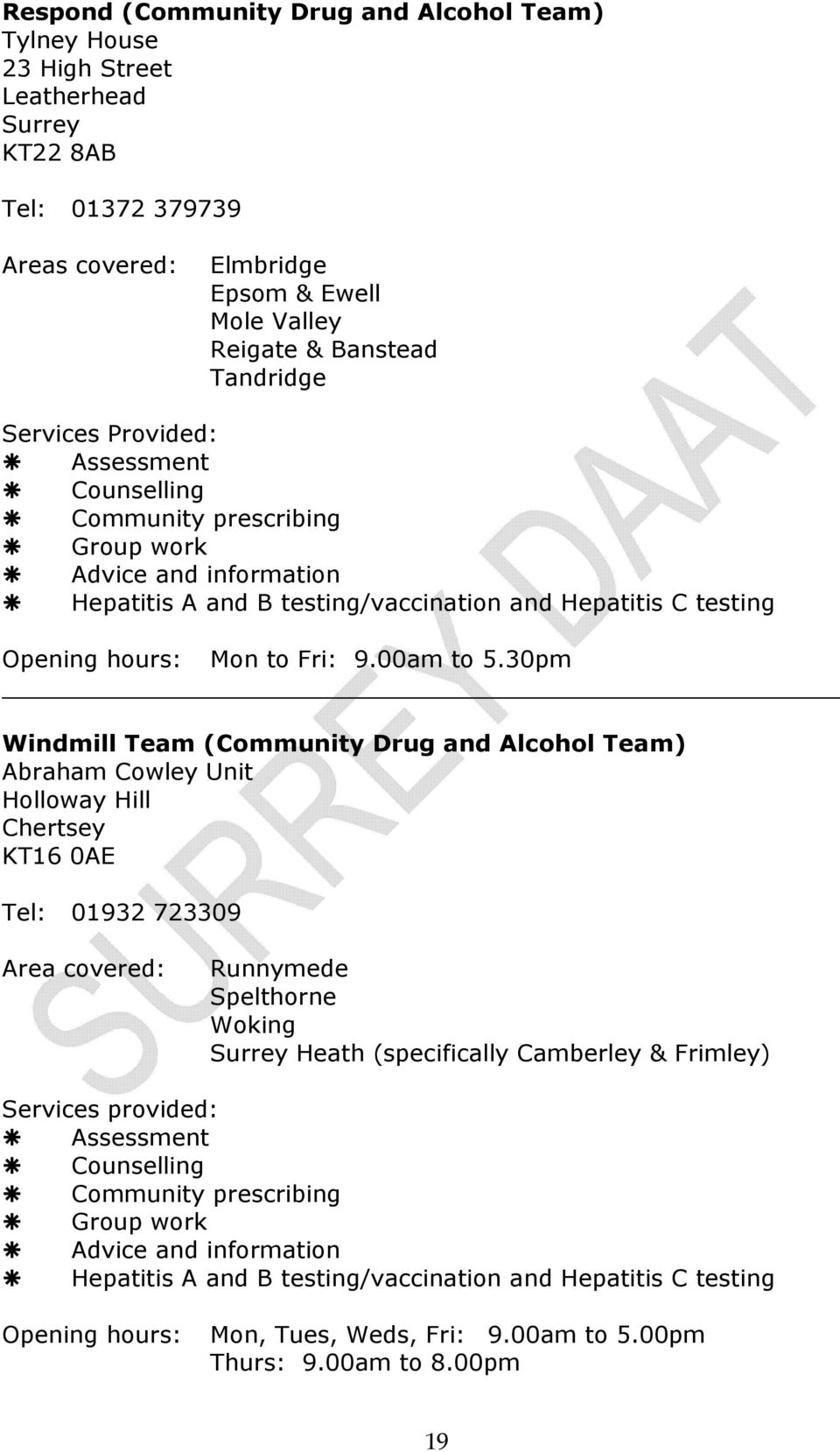 30pm Windmill Team (Community Drug and Alcohol Team) Abraham Cowley Unit Holloway Hill Chertsey KT16 0AE Tel: 01932 723309 Area covered: Runnymede Spelthorne Woking Surrey Heath (specifically