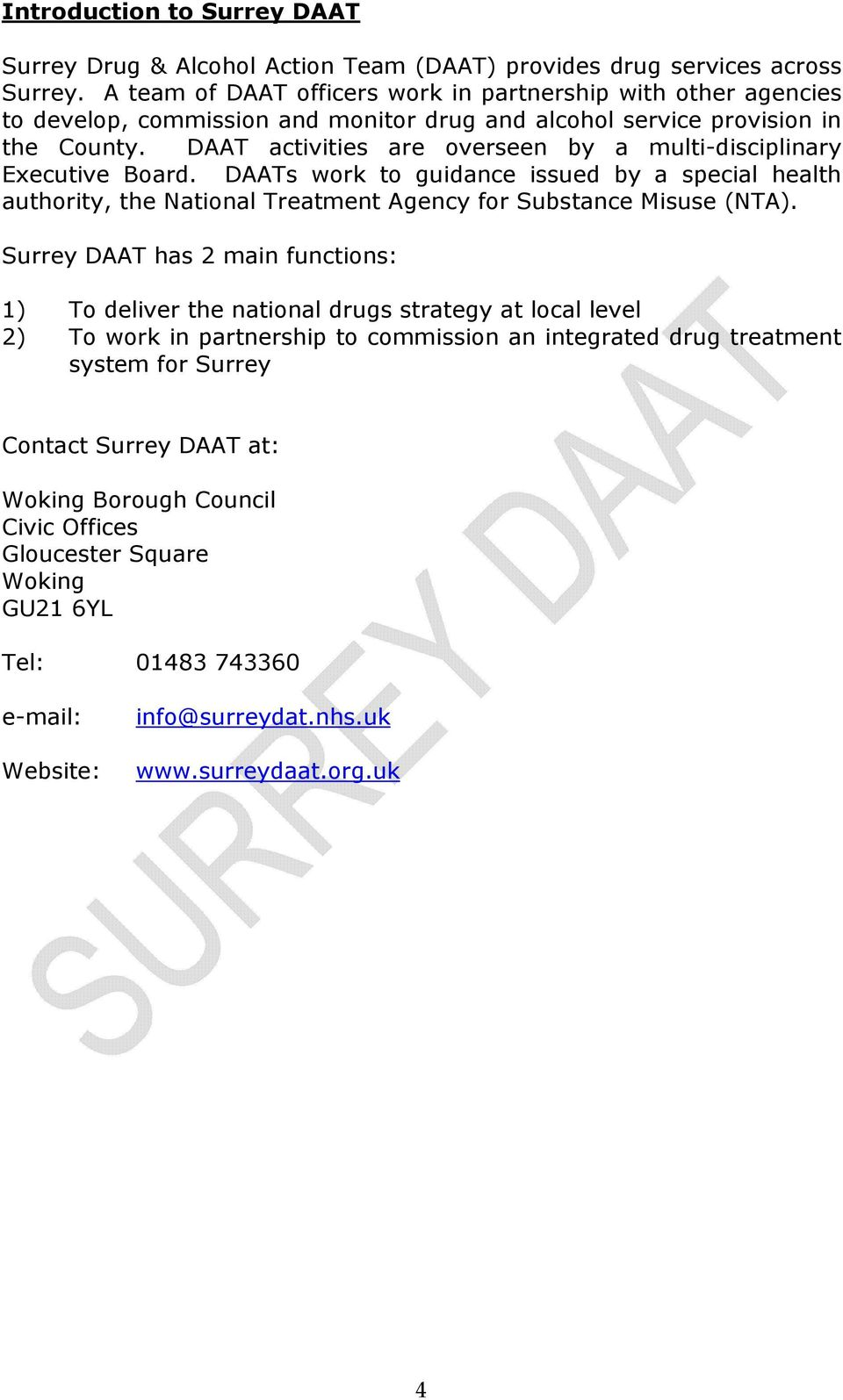 DAAT activities are overseen by a multi-disciplinary Executive Board. DAATs work to guidance issued by a special health authority, the National Treatment Agency for Substance Misuse (NTA).