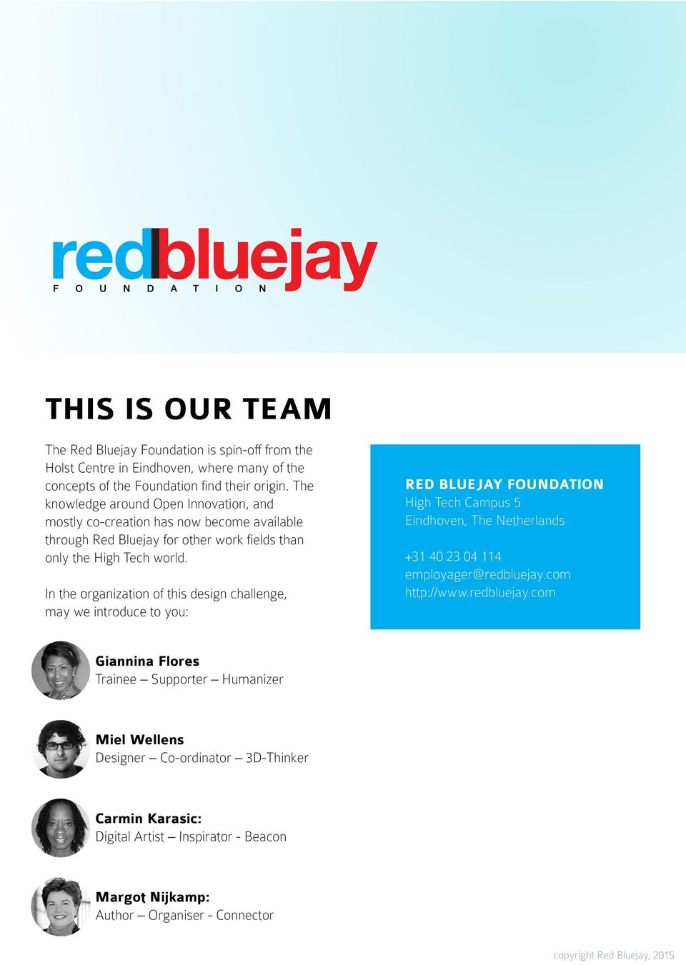 In the organization of this design challenge, may we introduce to you: RED BLUEJAY FOUNDATION High Tech Campus 5 Eindhoven, The Netherlands +31 40 23 04 114