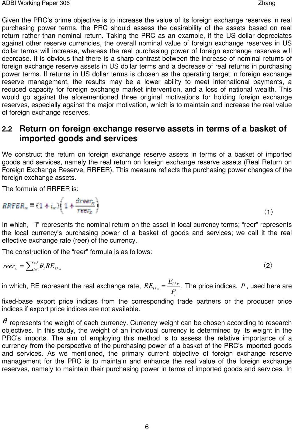 Taking the PRC as an example, if the US dollar depreciates against other reserve currencies, the overall nominal value of foreign exchange reserves in US dollar terms will increase, whereas the real