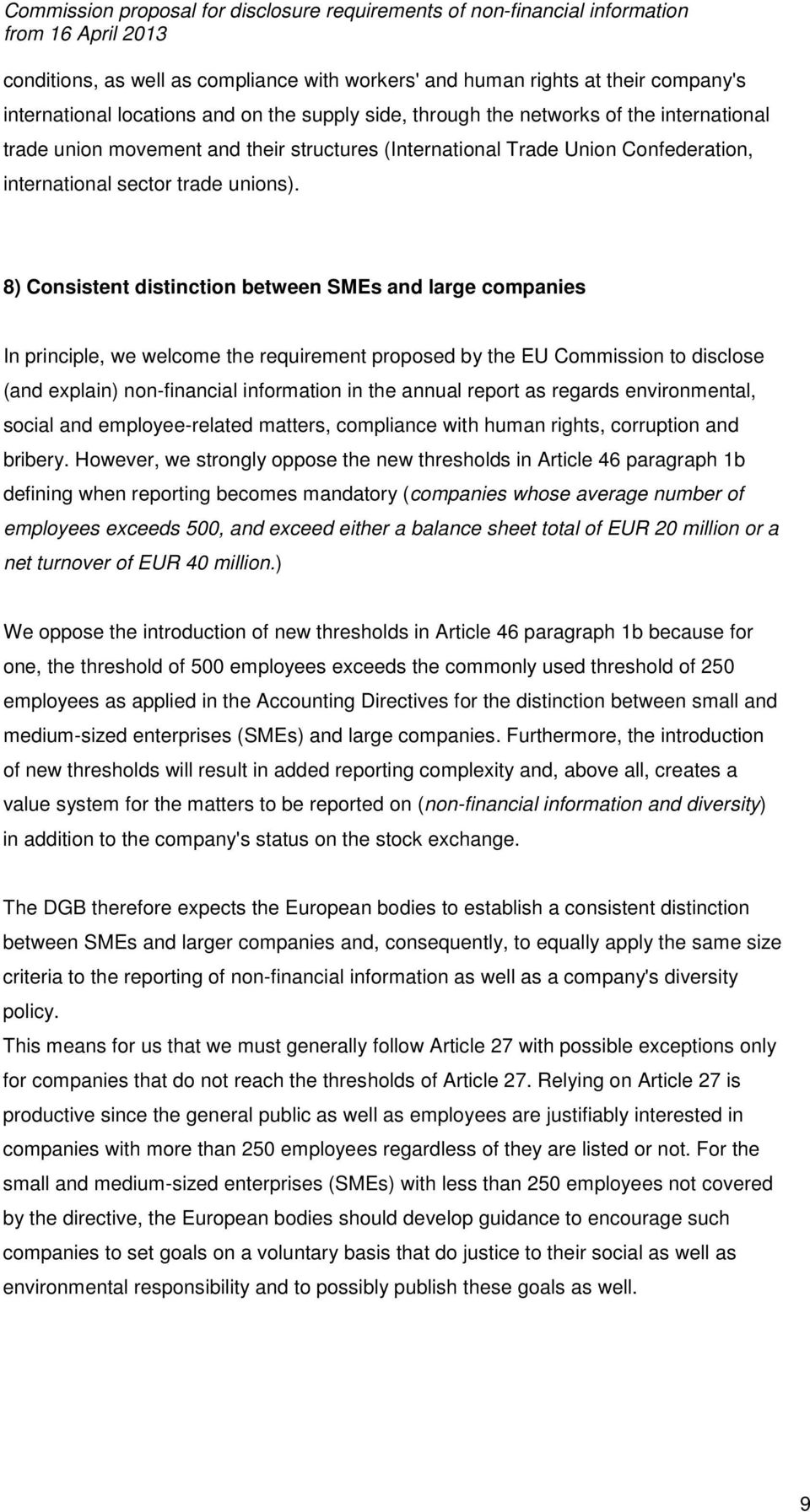 8) Consistent distinction between SMEs and large companies In principle, we welcome the requirement proposed by the EU Commission to disclose (and explain) non-financial information in the annual