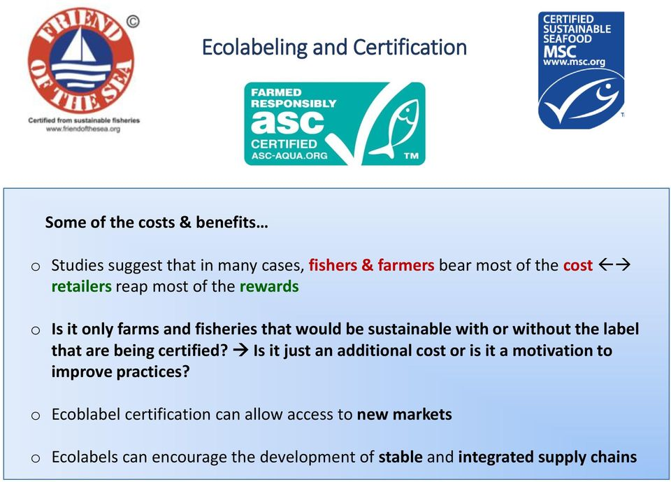 without the label that are being certified? Is it just an additional cost or is it a motivation to improve practices?