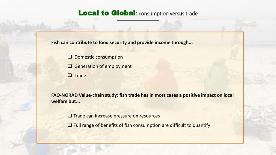 .. Domestic consumption Generation of employment Trade FAO-NORAD Value-chain study: fish