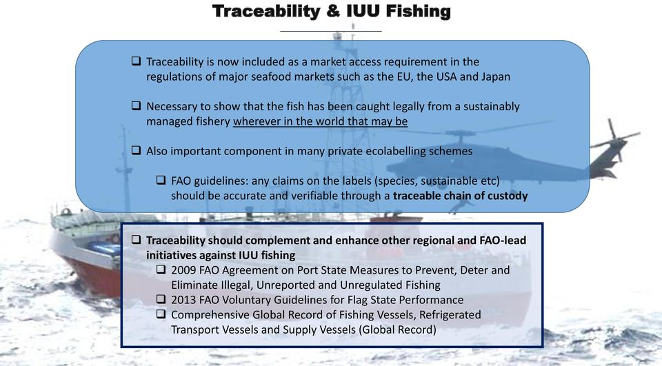(species, sustainable etc) should be accurate and verifiable through a traceable chain of custody Traceability should complement and enhance other regional and FAO-lead initiatives against IUU