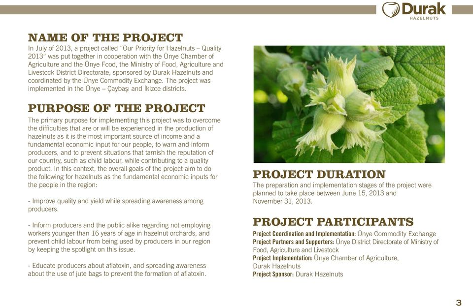 PURPOSE OF THE PROJECT The primary purpose for implementing this project was to overcome the difficulties that are or will be experienced in the production of hazelnuts as it is the most important