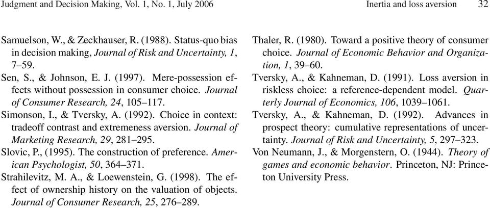 Journal of Consumer Research, 24, 105 117. Simonson, I., & Tversky, A. (1992). Choice in context: tradeoff contrast and extremeness aversion. Journal of Marketing Research, 29, 281 295. Slovic, P.
