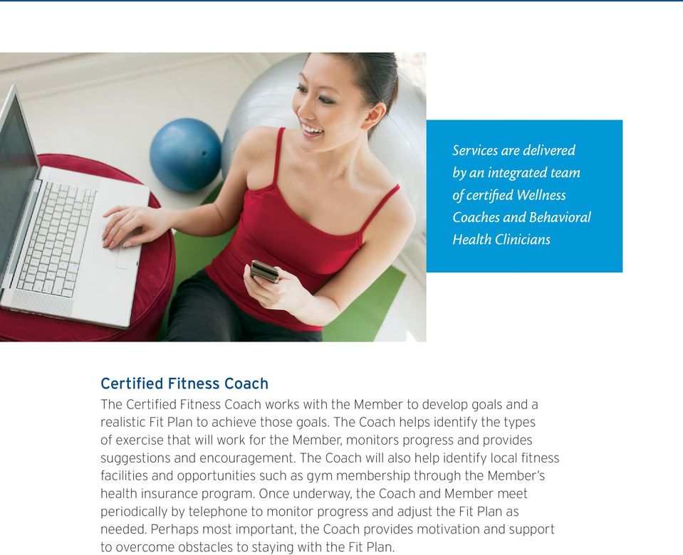 The Coach will also help identify local fitness facilities and opportunities such as gym membership through the Member s health insurance program.