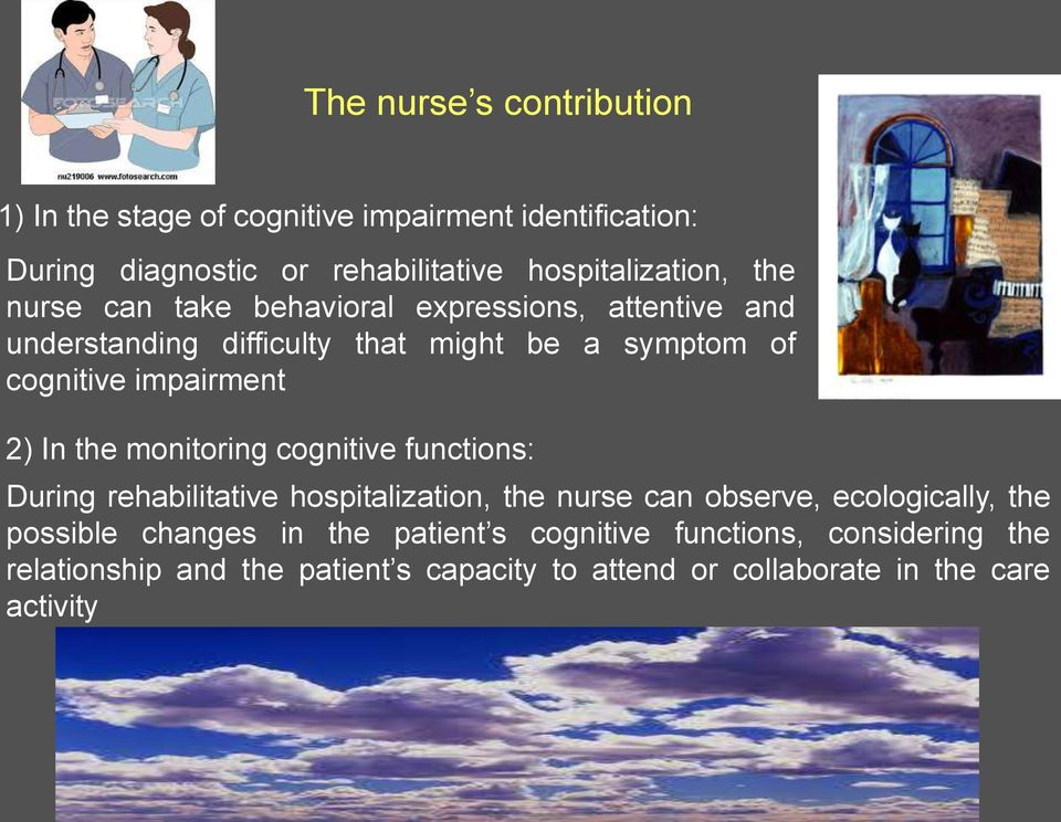 the monitoring cognitive functions: During rehabilitative hospitalization, the nurse can observe, ecologically, the possible changes in