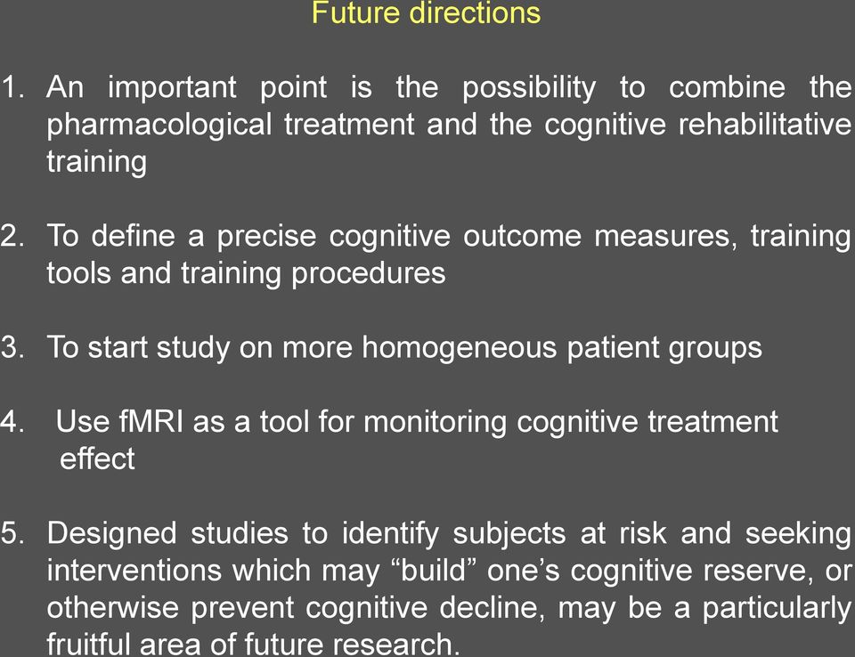 To define a precise cognitive outcome measures, training tools and training procedures 3.