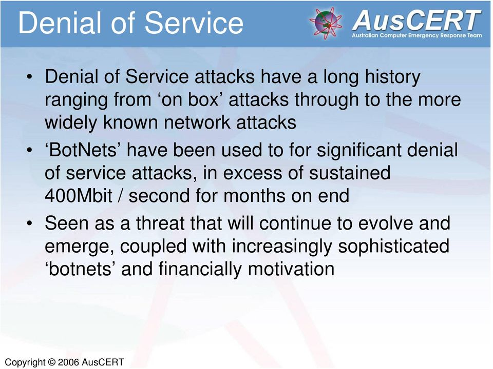 service attacks, in excess of sustained 400Mbit / second for months on end Seen as a threat that